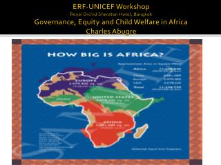 ERF-UNICEF Workshop Royal Orchid Sheraton Hotel, Bangkok Governance, Equity and Child Welfare in Africa Charles Abugre