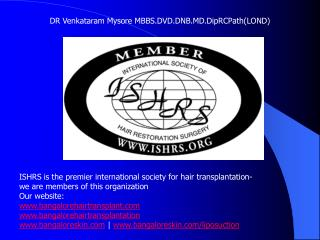 ISHRS is the premier international society for hair transplantation- we are members of this organization Our website:  b