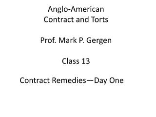 Anglo-American Contract and Torts Prof. Mark P.  Gergen Class  13