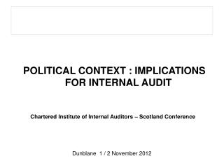 POLITICAL CONTEXT : IMPLICATIONS  FOR INTERNAL AUDIT