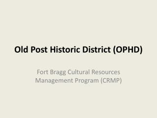 Old Post Historic District (OPHD)