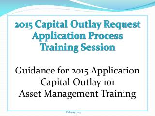 2015 Capital Outlay Request Application Process  Training  Session Guidance for 2015  Application Capital Outlay  101 As