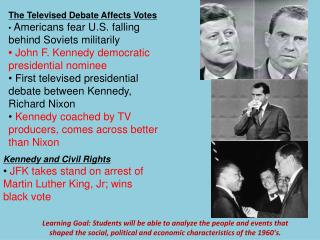 The Televised Debate Affects Votes •  Americans  fear U.S. falling behind Soviets militarily •  John  F. Kennedy democr