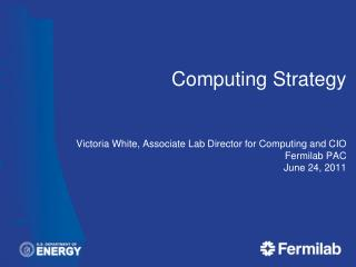 Computing Strategy Victoria White, Associate Lab Director for Computing and CIO Fermilab PAC June  24 ,  2011