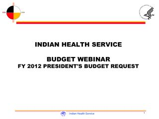 INDIAN HEALTH SERVICE BUDGET WEBINAR FY 2012 PRESIDENT'S BUDGET REQUEST