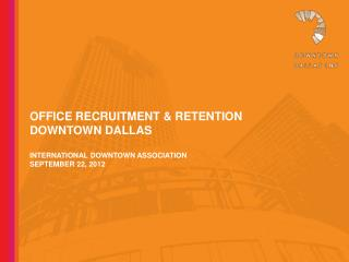Office recruitment & retention downtown  dallas International downtown association September 22, 2012