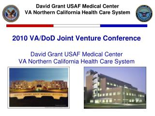 2010 VA/DoD Joint Venture Conference David Grant USAF Medical Center VA Northern California Health Care System