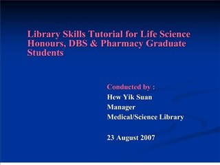 library skills tutorial for life science honours, dbs  pharmacy graduate students        conducted by :      hew yik sua