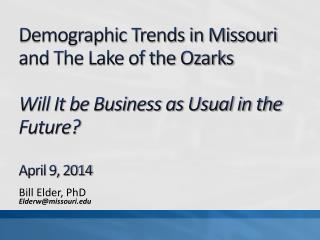 Demographic Trends in Missouri and The Lake of the Ozarks  Will It be Business as Usual in the Future? April 9, 2014