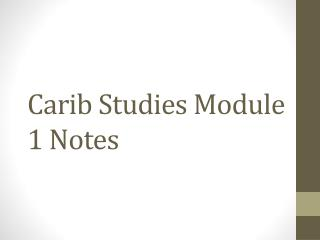 Carib Studies Module 1 Notes