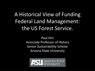 A Historical View of Funding Federal Land  Management: the  US Forest Service.