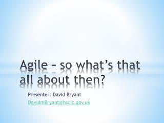 Agile – so what's that all about then?