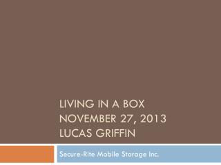 LIVING IN A BOX November  27,  2013 Lucas Griffin