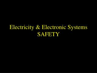 Electricity & Electronic Systems  SAFETY