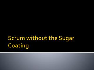 Scrum without the Sugar Coating