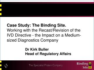 Case Study: The Binding Site. Working with the Recast/Revision of the IVD Directive - the Impact on a Medium-sized Diagn