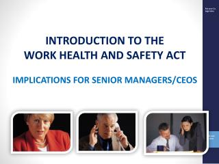 INTRODUCTION TO THE   WORK HEALTH AND SAFETY ACT IMPLICATIONS FOR SENIOR MANAGERS/CEOS