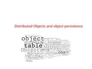 Distributed Objects and object persistence