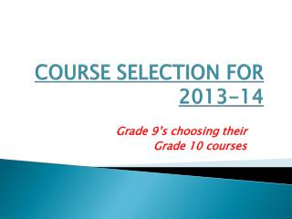 COURSE SELECTION FOR 2013-14