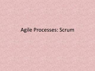 Agile Processes: Scrum
