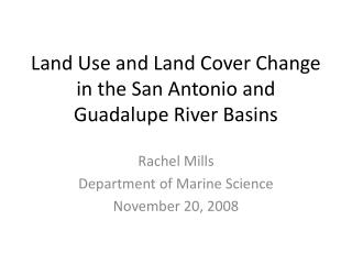 Land Use and Land Cover Change  in the San Antonio and Guadalupe River Basins