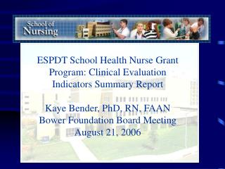 ESPDT School Health Nurse Grant Program: Clinical Evaluation Indicators Summary Report Kaye Bender, PhD, RN, FAAN Bower