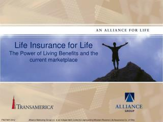 Life Insurance for Life The Power of Living Benefits and the current marketplace