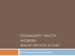 Community Health Worker:  Health Services & Care