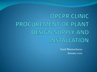 OPCPR CLINIC PROCUREMENT OF PLANT DESIGN SUPPLY AND INSTALLATION