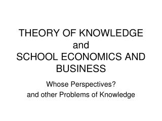 THEORY OF KNOWLEDGE  and  SCHOOL ECONOMICS AND BUSINESS