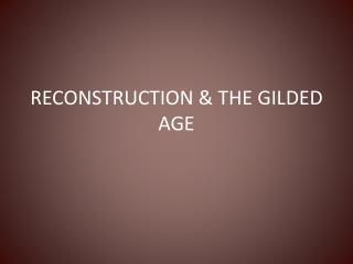 RECONSTRUCTION & THE GILDED AGE