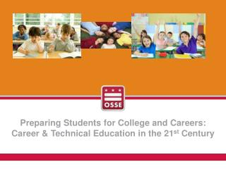 Preparing  Students for College and Careers:   Career & Technical Education in the 21 st  Century