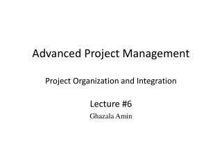 Advanced Project  Management  Project Organization and Integration