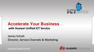 Accelerate Your Business   with Huawei Unified ICT Service