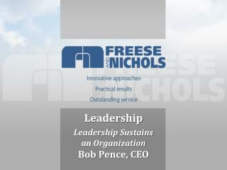 Leadership Leadership Sustains  an Organization  Bob Pence, CEO