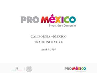 California –Mexico  trade initiative April 1,  2014