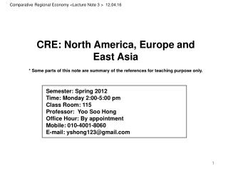 CRE: North America, Europe  and  East Asia *  Some parts of this note are summary of the references for teaching purpose