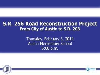 S.R. 256 Road Reconstruction Project From City of Austin to S.R. 203 Thursday, February 6, 2014 Austin Elementary Schoo