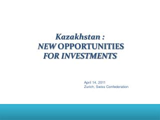 Kazakhstan :  NEW  OPPORTUNITIES FOR INVESTMENTS
