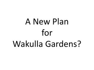 A New Plan for Wakulla Gardens?