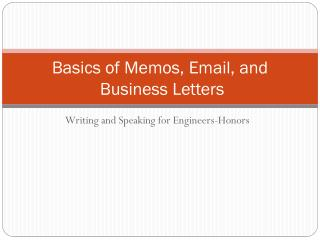 Basics of Memos, Email, and  Business Letters