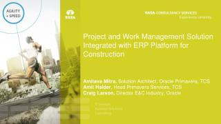 Project and Work Management Solution Integrated with ERP Platform for Construction  Amitava Mitra ,  Solution Architect
