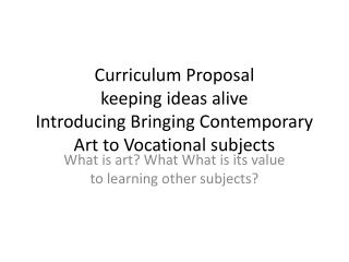 Curriculum Proposal keeping ideas alive Introducing Bringing Contemporary Art to Vocational subjects