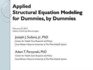 Applied  Structural Equation Modeling  for Dummies, by Dummies February 22, 2013 Indiana University, Bloomington