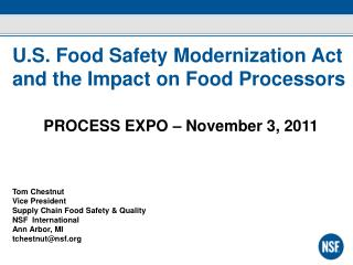 U.S. Food Safety Modernization Act and  the Impact on  Food  Processors PROCESS EXPO –  November  3, 2011 Tom  Chestnut