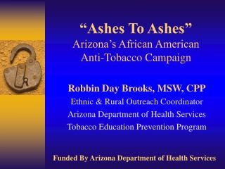 """Ashes To Ashes"" Arizona's African American  Anti-Tobacco Campaign"
