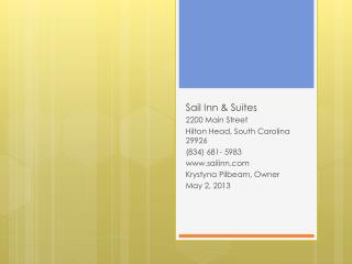 Sail Inn & Suites 2200  Main  Street Hilton Head,  South  Carolina 29926 (834) 681- 5983 www.sailinn.com Krystyna Pilbe