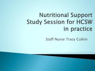 Nutritional Support  Study Session for HCSW    in practice