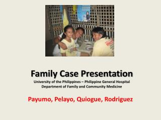 Family Case Presentation University of the Philippines – Philippine General Hospital Department of Family and Community
