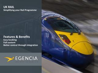 UK RAIL Simplifying your Rail  Programme Features & Benefits Easy booking  Full content  Better control through integra